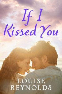 Cover of If I Kissed You by Louise Reynolds