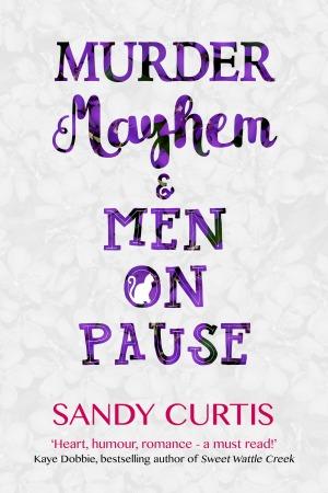 Murder Mayhem and Men on Pause by Sandy Curtis