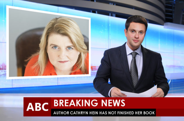 Breaking News - Author Cathryn Hein has NOT finished her book
