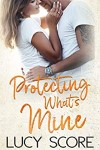 Protecting What's Mine by Lucy Score