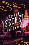 The Maids Secret by Emily Organ