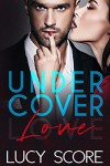 Undercover Love by Lucy Score