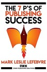 The 7 Ps of Publishing Success by Mark Leslie Lefebvre cover
