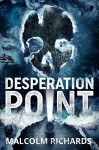 Desperation Point by Malcolm Richards