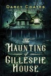 The Haunting of Gillespie House by Darcy Coates