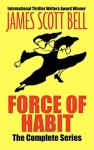 Force of Habit: The Complete Series by James Scott Bell